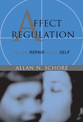 Affect Regulation & the Repair of the Self By Schore, Allan N.