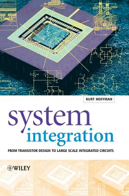 John Wiley & Sons System Integration: From Transistor Design to Large Scale Integrated Circuits by Hoffmann, Kurt/ Hoffmann [Hardcover] at Sears.com