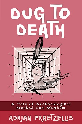 Dug to Death By Praetzellis, Adrian