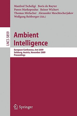 Ambient Intelligence By Tscheligi, Manfred (EDT)/ De Ruyter, Boris (EDT)/ Markopoulus, Panos (EDT)/ Wichert, Reiner (EDT)/ Mirlacher, Thomas (EDT)